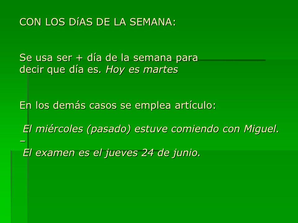 CON LOS DíAS DE LA SEMANA: Se usa ser + día de la semana para decir que día es.