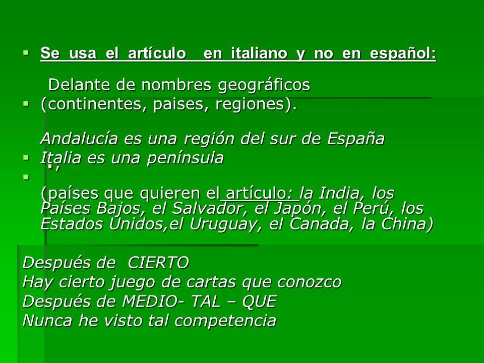., Se usa el artículo en italiano y no en español: Delante de nombres geográficos. (continentes, paises, regiones).