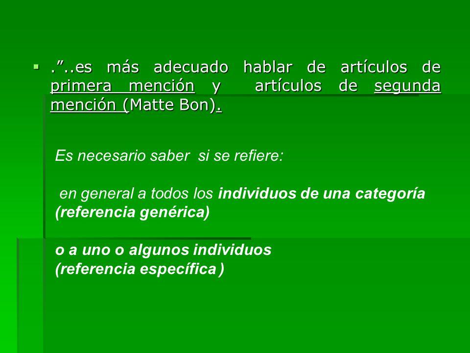 . ..es más adecuado hablar de artículos de primera mención y artículos de segunda mención (Matte Bon).