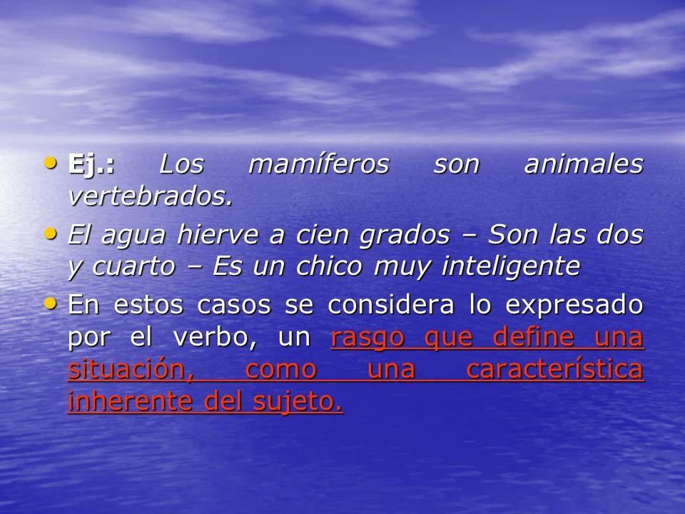 Ej.: Los mamíferos son animales vertebrados.