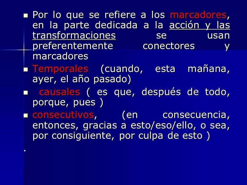 Por lo que se refiere a los marcadores, en la parte dedicada a la acción y las transformaciones se usan preferentemente conectores y marcadores