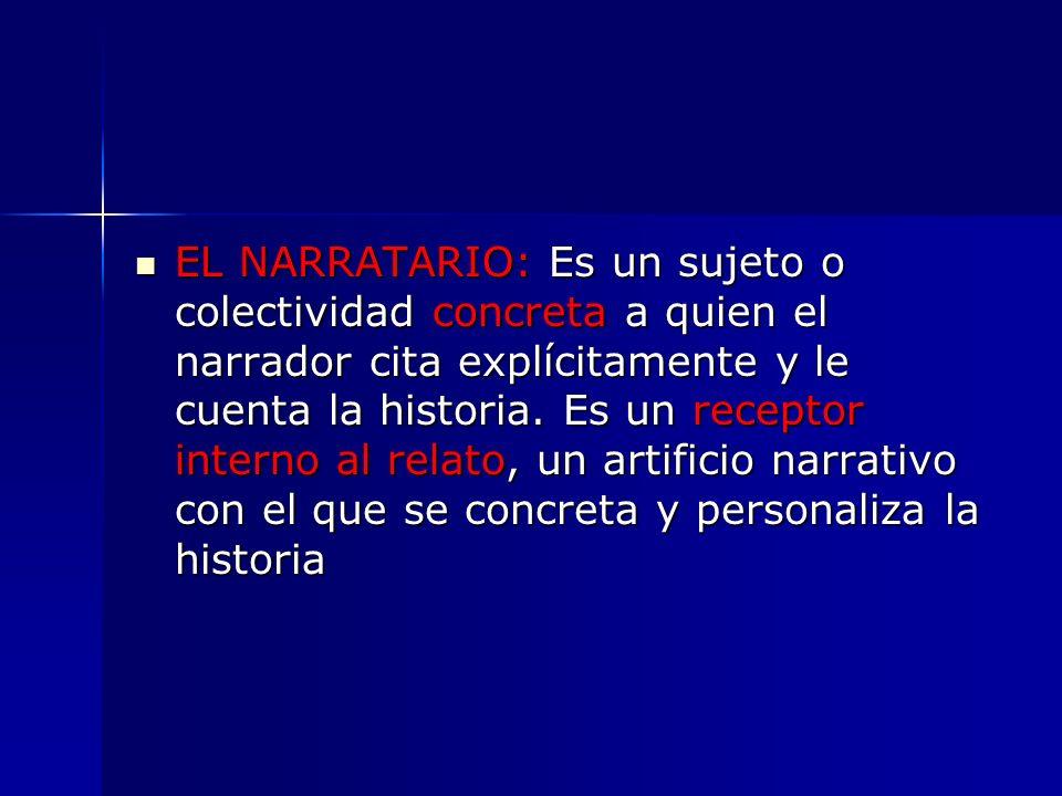 EL NARRATARIO: Es un sujeto o colectividad concreta a quien el narrador cita explícitamente y le cuenta la historia.