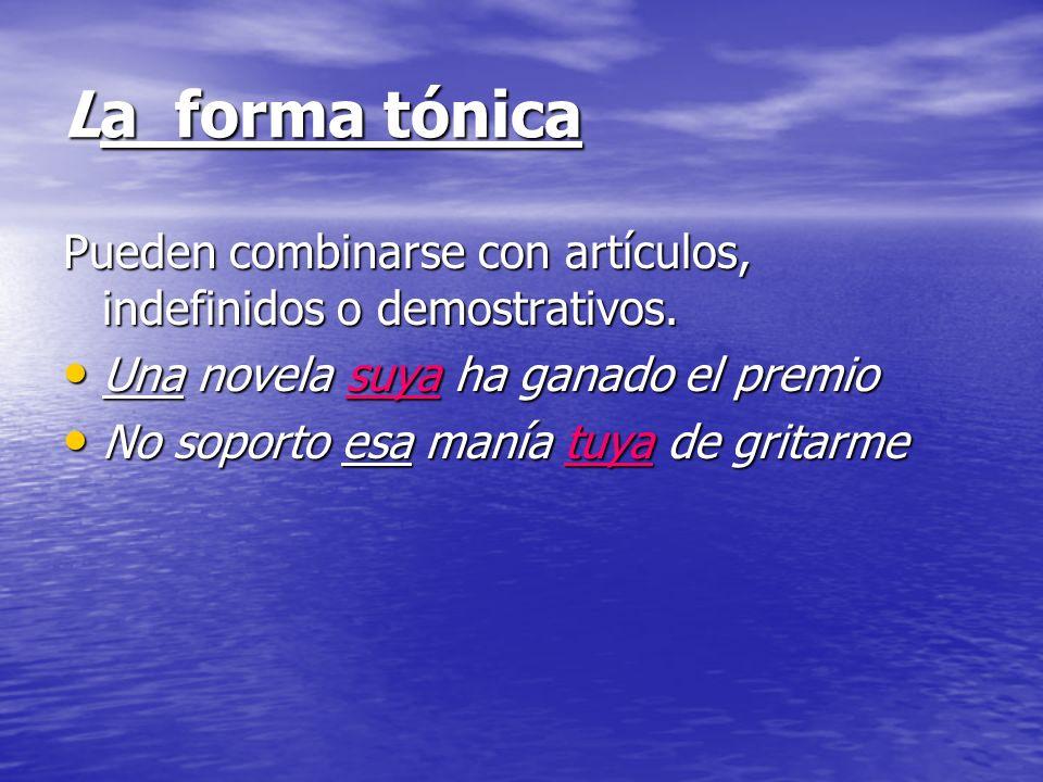 La forma tónicaPueden combinarse con artículos, indefinidos o demostrativos. Una novela suya ha ganado el premio.
