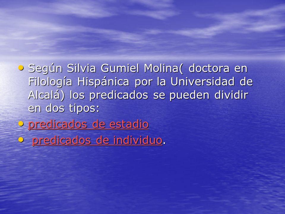 Según Silvia Gumiel Molina( doctora en Filología Hispánica por la Universidad de Alcalá) los predicados se pueden dividir en dos tipos: