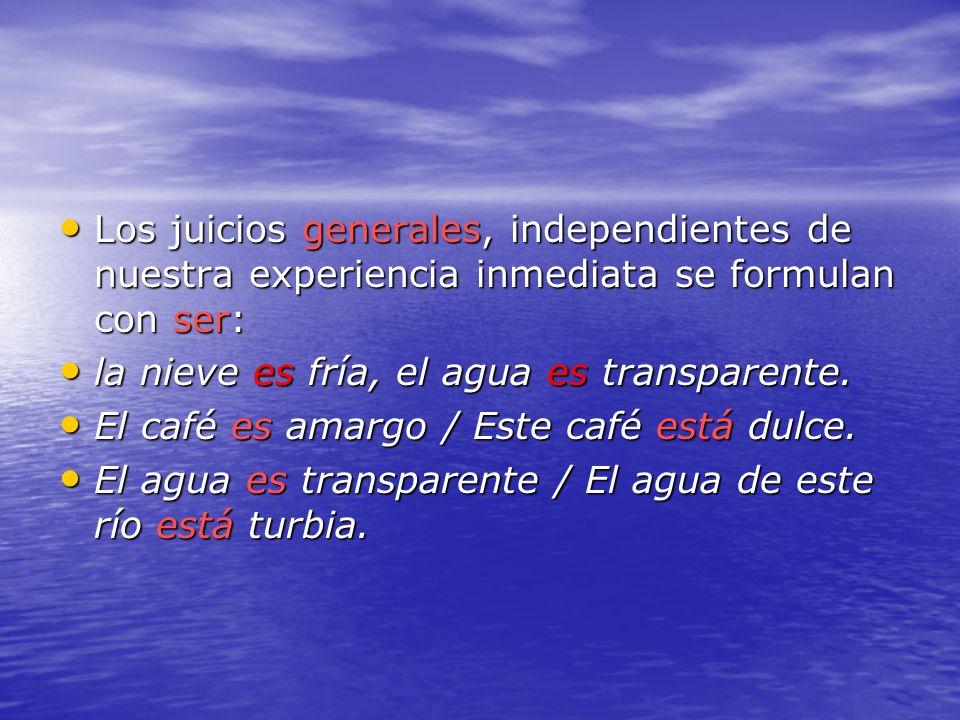 Los juicios generales, independientes de nuestra experiencia inmediata se formulan con ser:
