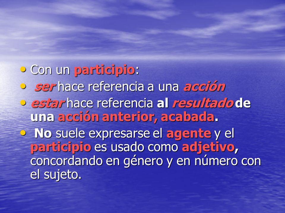 Con un participio: ser hace referencia a una acción. estar hace referencia al resultado de una acción anterior, acabada.