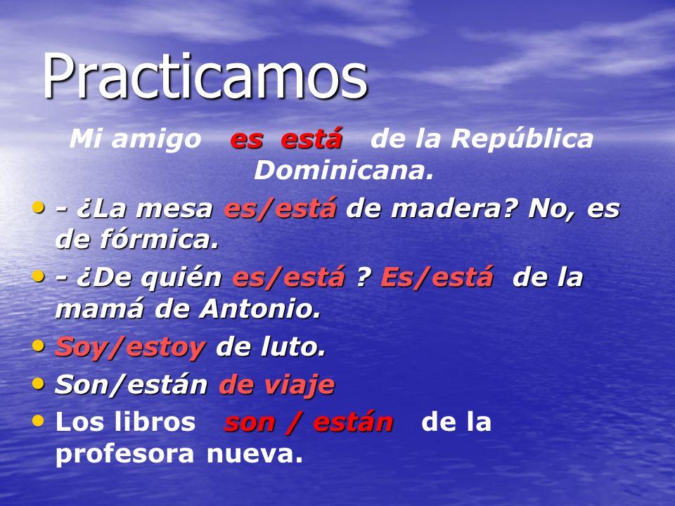 Mi amigo es está de la República Dominicana.
