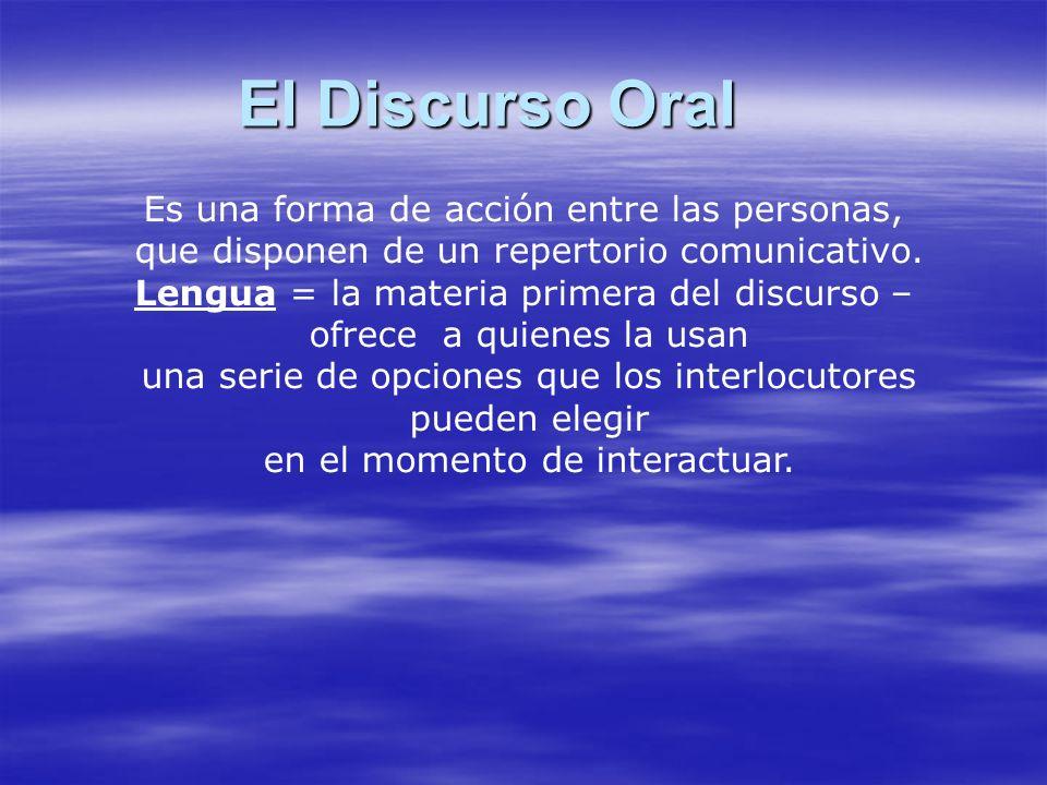 El Discurso Oral Es una forma de acción entre las personas,