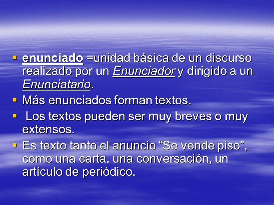 enunciado =unidad básica de un discurso realizado por un Enunciador y dirigido a un Enunciatario.