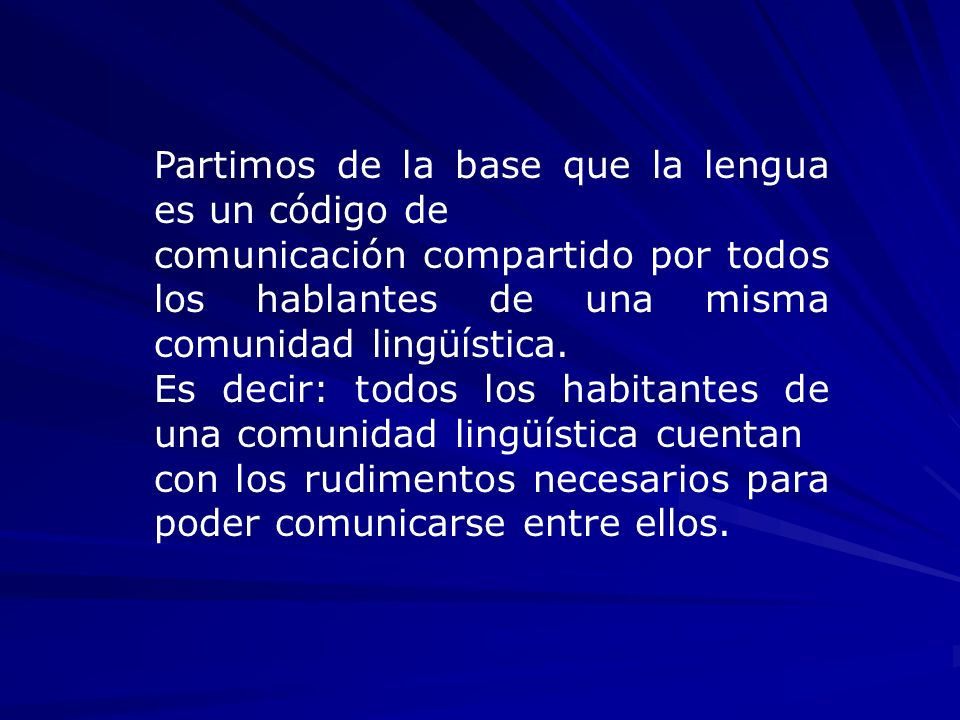 Partimos de la base que la lengua es un código de