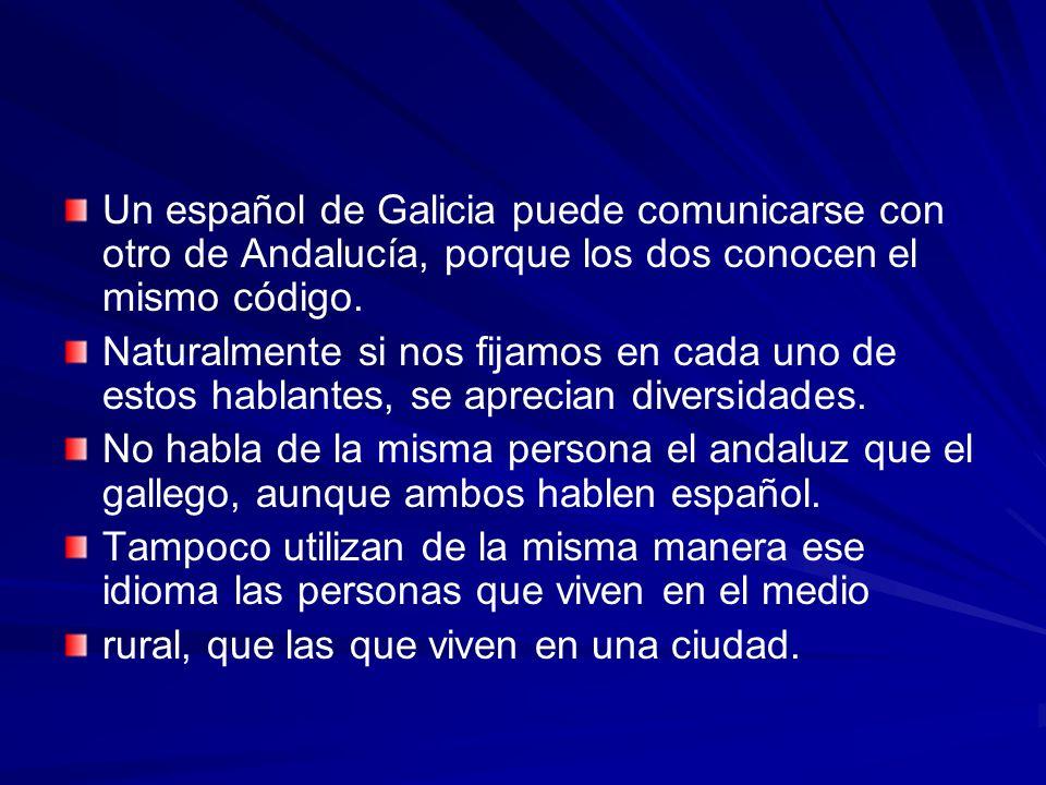 Un español de Galicia puede comunicarse con otro de Andalucía, porque los dos conocen el mismo código.