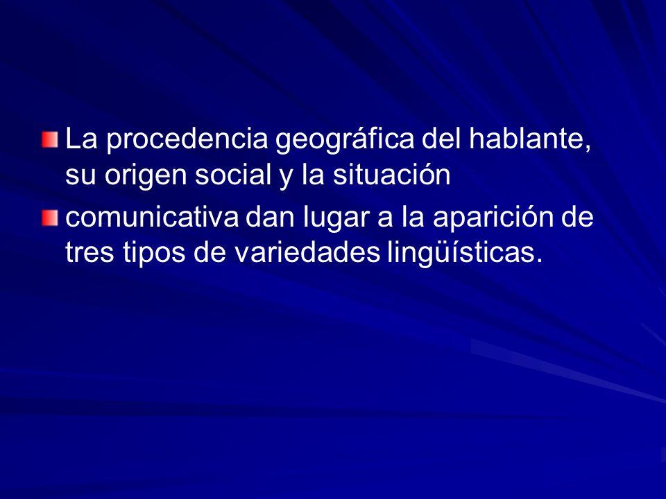 La procedencia geográfica del hablante, su origen social y la situación