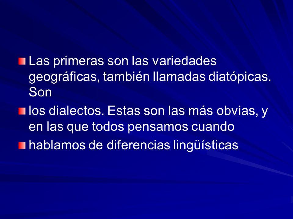 Las primeras son las variedades geográficas, también llamadas diatópicas. Son