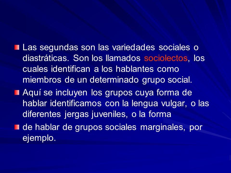 Las segundas son las variedades sociales o diastráticas