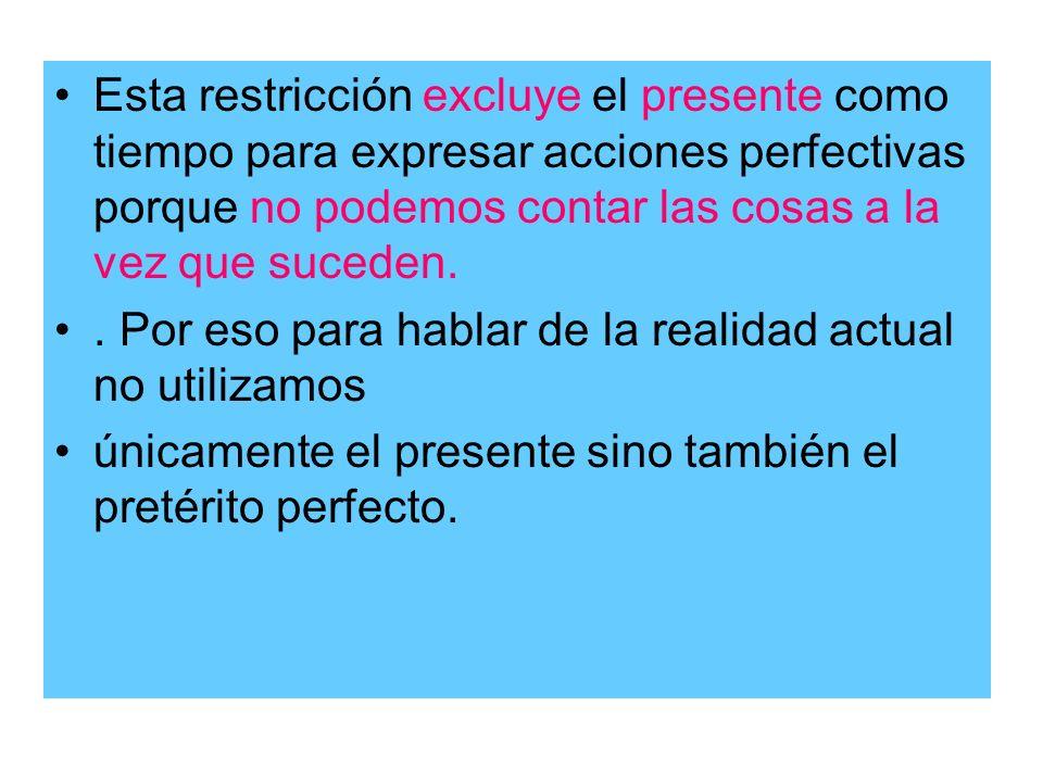 Esta restricción excluye el presente como tiempo para expresar acciones perfectivas porque no podemos contar las cosas a la vez que suceden.