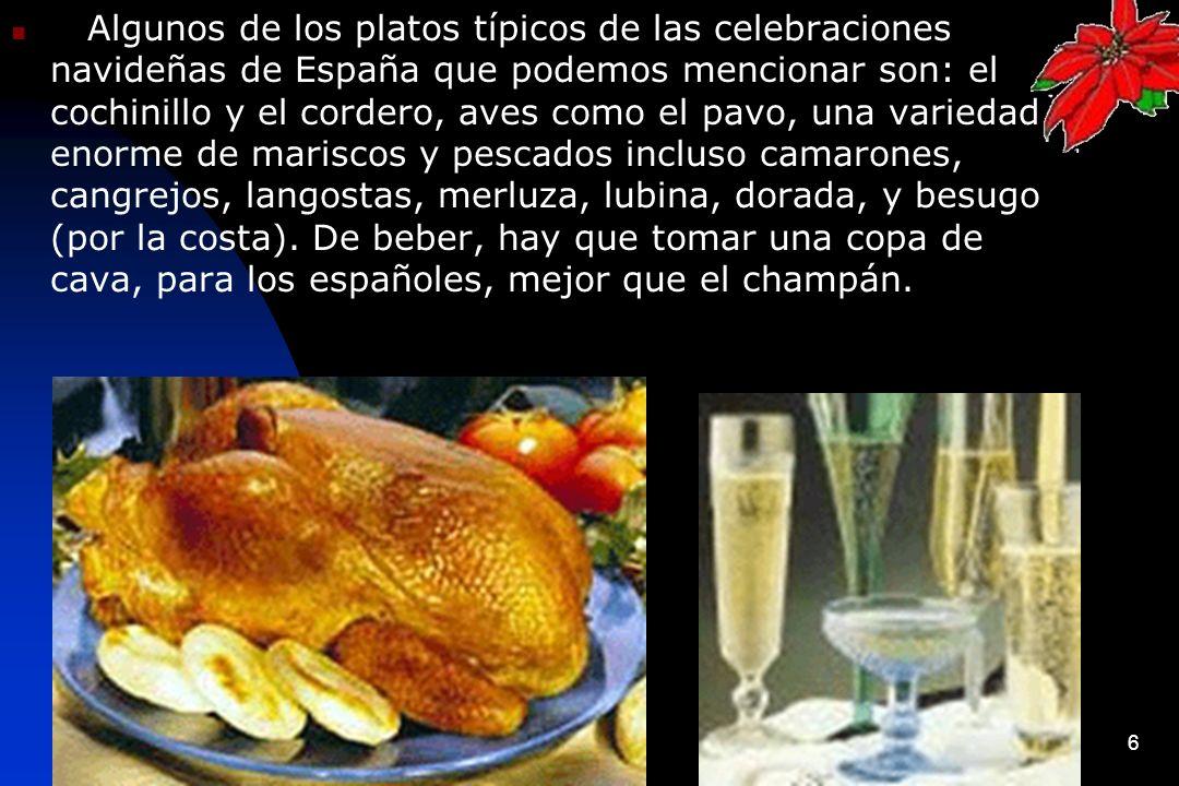 Algunos de los platos típicos de las celebraciones navideñas de España que podemos mencionar son: el cochinillo y el cordero, aves como el pavo, una variedad enorme de mariscos y pescados incluso camarones, cangrejos, langostas, merluza, lubina, dorada, y besugo (por la costa).