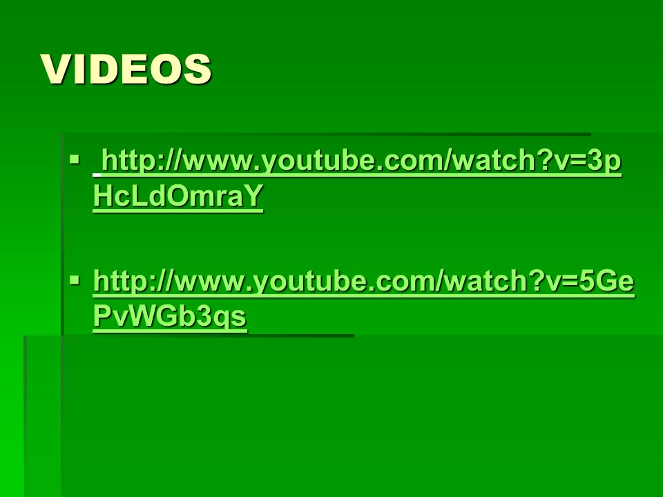 VIDEOS http://www.youtube.com/watch v=3pHcLdOmraY