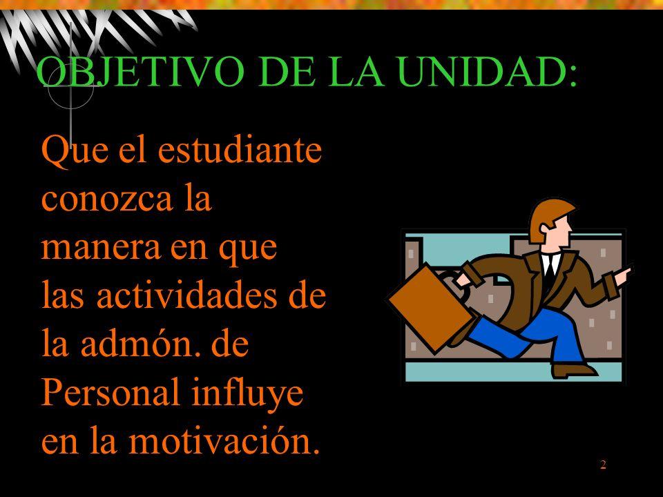 OBJETIVO DE LA UNIDAD: Que el estudiante conozca la manera en que las actividades de la admón.