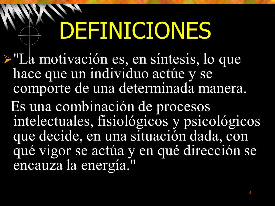DEFINICIONES La motivación es, en síntesis, lo que hace que un individuo actúe y se comporte de una determinada manera.