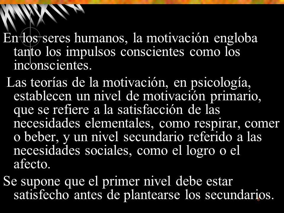 En los seres humanos, la motivación engloba tanto los impulsos conscientes como los inconscientes.