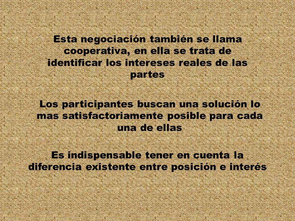 Esta negociación también se llama cooperativa, en ella se trata de identificar los intereses reales de las partes