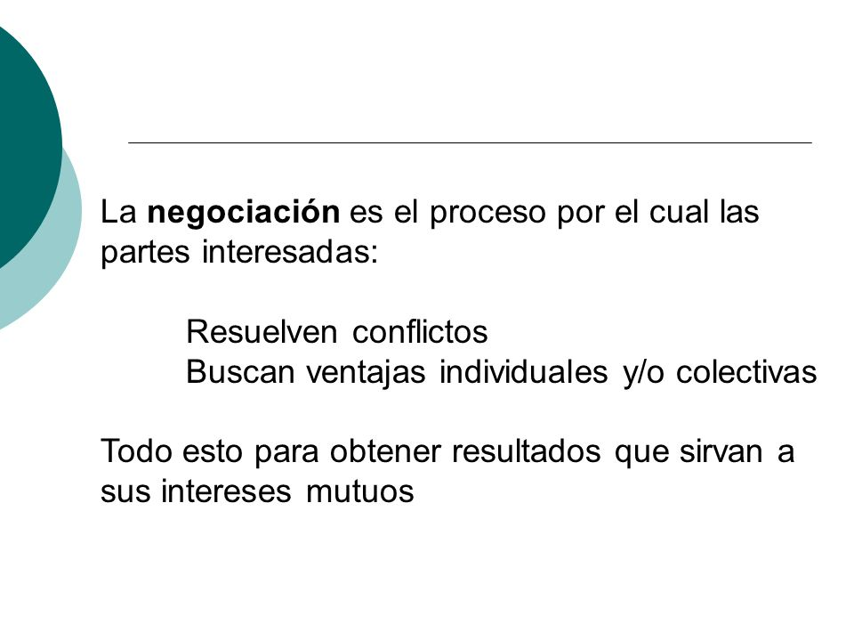 La negociación es el proceso por el cual las partes interesadas: