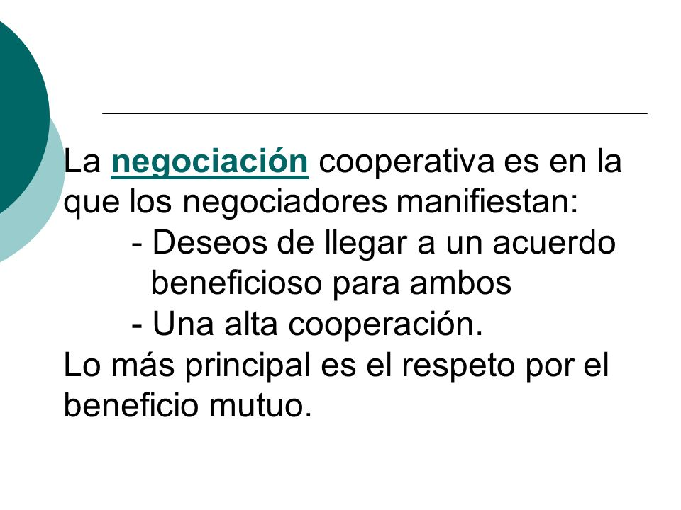 La negociación cooperativa es en la que los negociadores manifiestan: