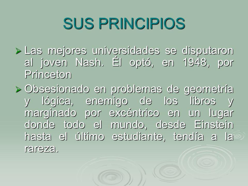 SUS PRINCIPIOS Las mejores universidades se disputaron al joven Nash. Él optó, en 1948, por Princeton.