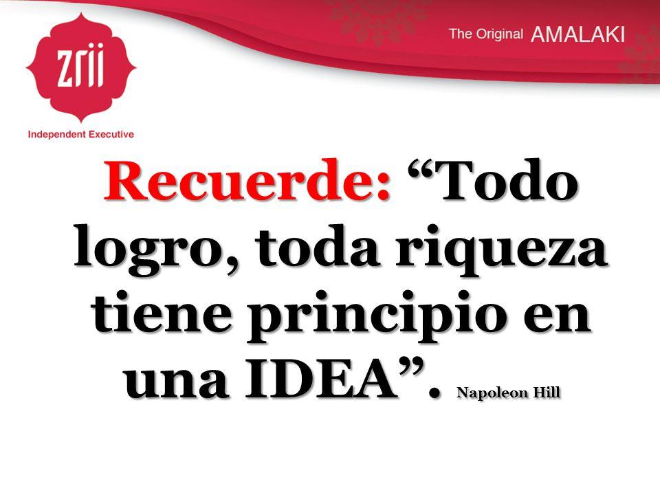 Recuerde: Todo logro, toda riqueza tiene principio en una IDEA