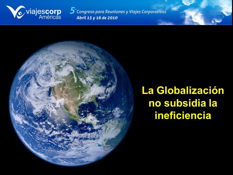 La Globalización no subsidia la ineficiencia