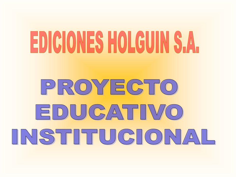 EDICIONES HOLGUIN S.A. PROYECTO EDUCATIVO INSTITUCIONAL
