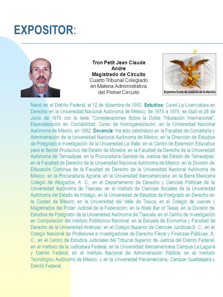 24/03/2017 EXPOSITOR: Tron Petit Jean Claude Andre Magistrado de Circuito Cuarto Tribunal Colegiado en Materia Administrativa del Primer Circuito.