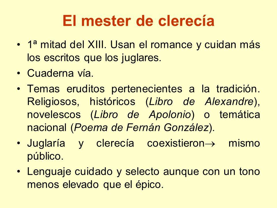 El mester de clerecía 1ª mitad del XIII. Usan el romance y cuidan más los escritos que los juglares.