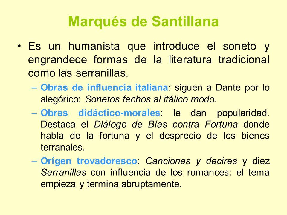 Marqués de Santillana Es un humanista que introduce el soneto y engrandece formas de la literatura tradicional como las serranillas.