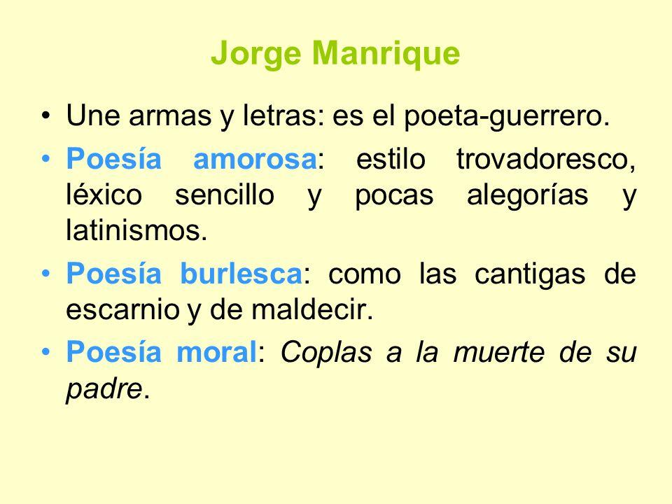 Jorge Manrique Une armas y letras: es el poeta-guerrero.