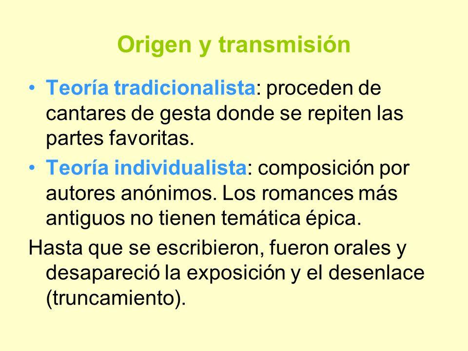 Origen y transmisiónTeoría tradicionalista: proceden de cantares de gesta donde se repiten las partes favoritas.