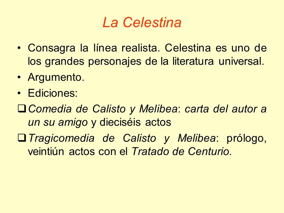 La Celestina Consagra la línea realista. Celestina es uno de los grandes personajes de la literatura universal.