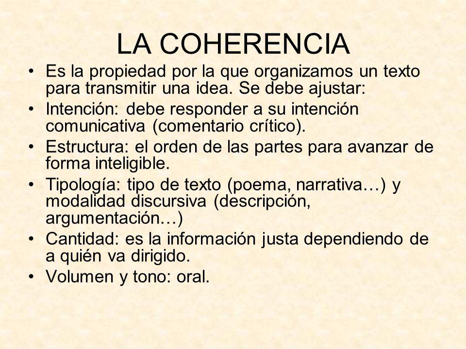 LA COHERENCIA Es la propiedad por la que organizamos un texto para transmitir una idea. Se debe ajustar:
