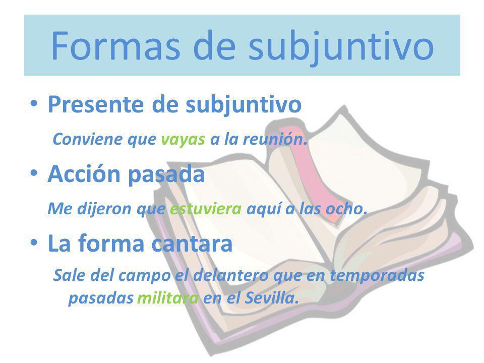 Formas de subjuntivo Presente de subjuntivo Acción pasada