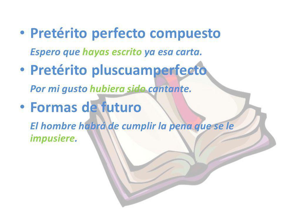 Pretérito perfecto compuesto Pretérito pluscuamperfecto