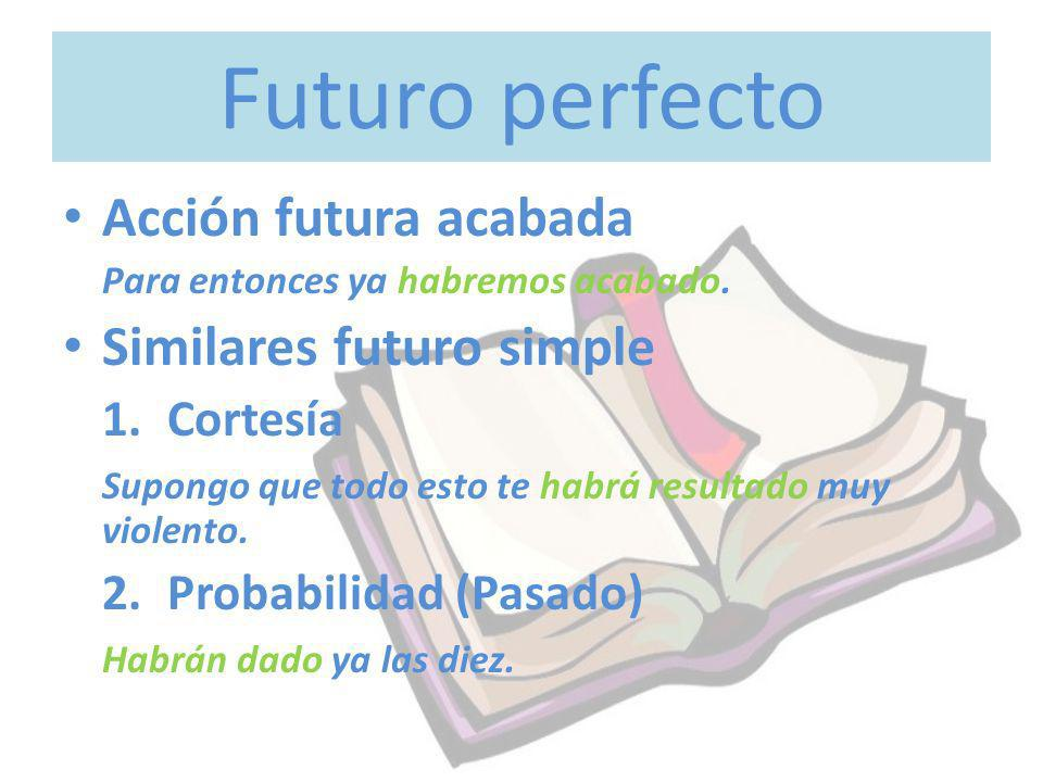 Futuro perfecto Acción futura acabada Similares futuro simple