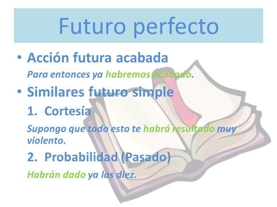 Futuro perfecto Acción futura acabada Similares futuro simple