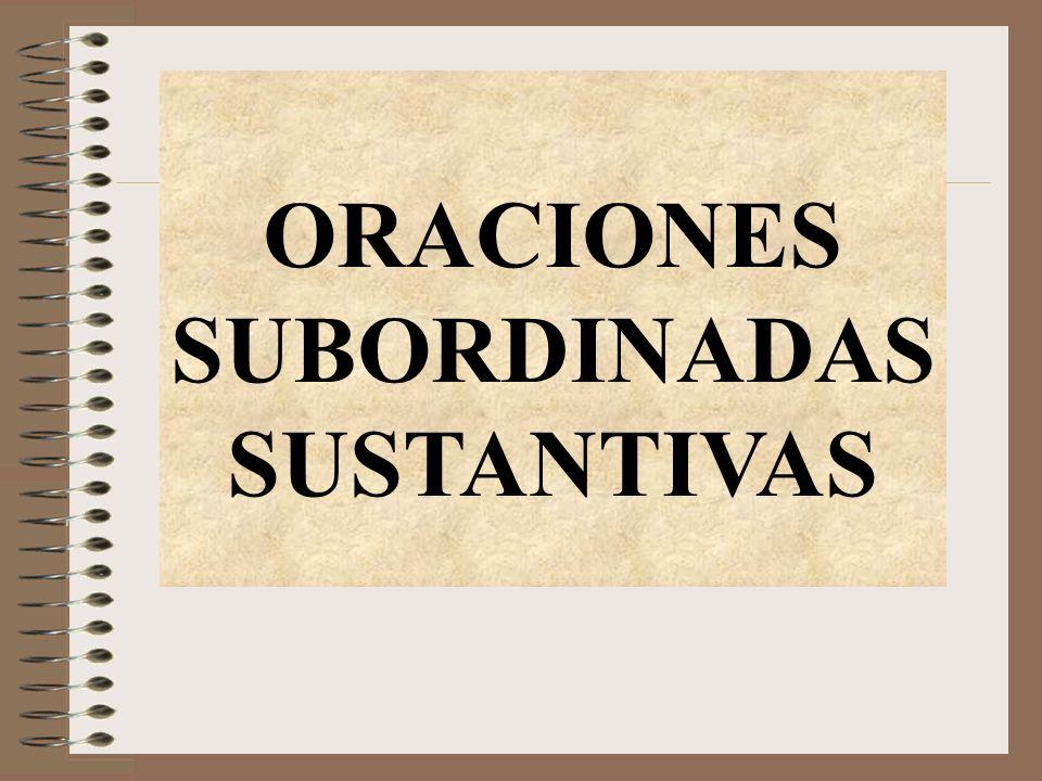 ORACIONES SUBORDINADAS SUSTANTIVAS