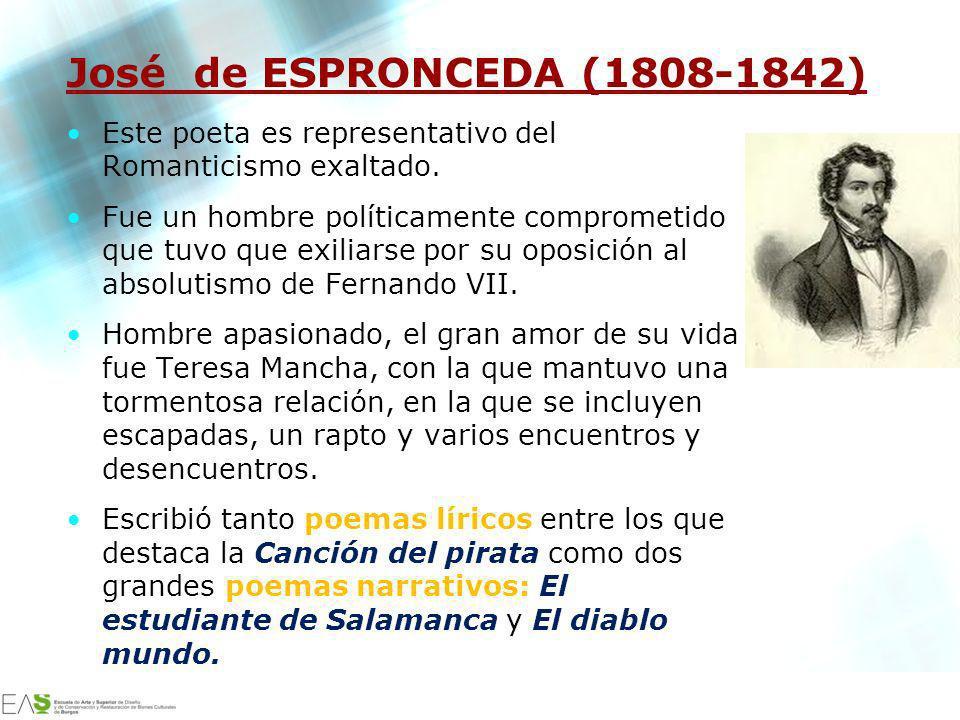 José de ESPRONCEDA (1808-1842) Este poeta es representativo del Romanticismo exaltado.