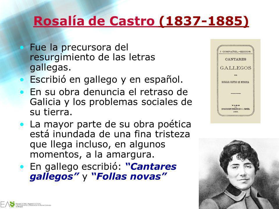 Rosalía de Castro (1837-1885) Fue la precursora del resurgimiento de las letras gallegas. Escribió en gallego y en español.