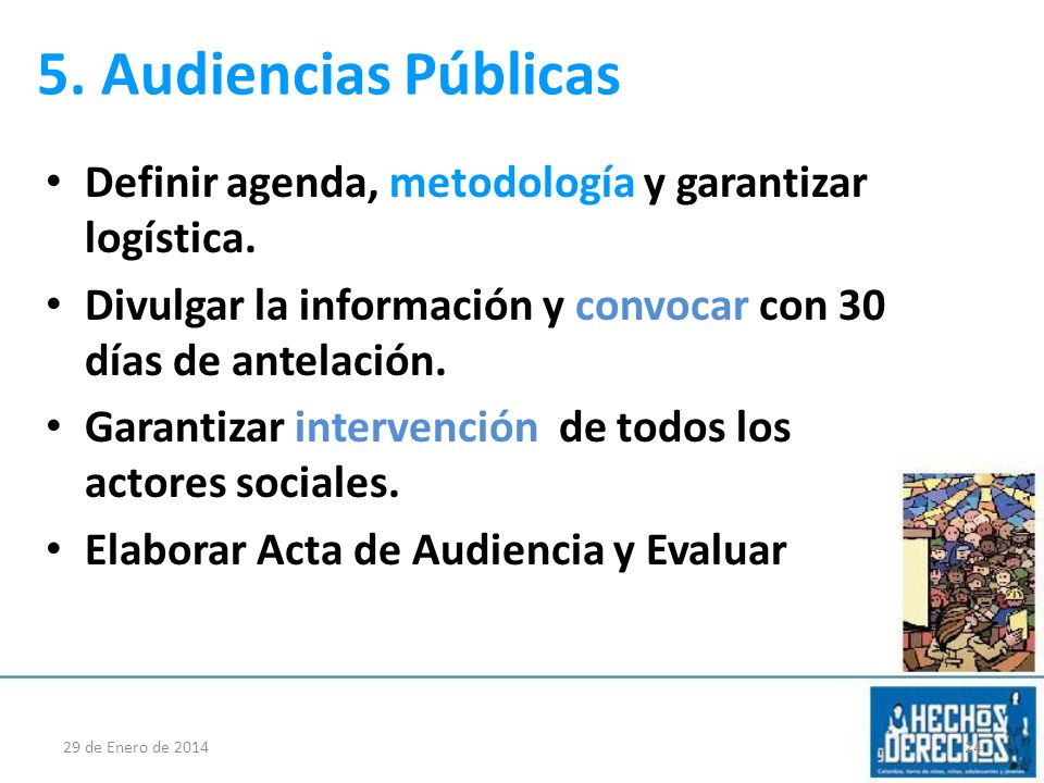 5. Audiencias Públicas Definir agenda, metodología y garantizar logística. Divulgar la información y convocar con 30 días de antelación.