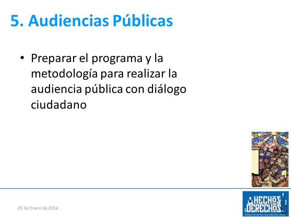 5. Audiencias Públicas Preparar el programa y la metodología para realizar la audiencia pública con diálogo ciudadano.