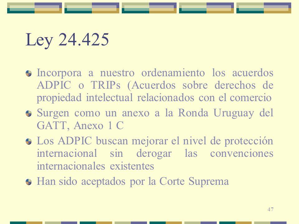 Ley 24.425 Incorpora a nuestro ordenamiento los acuerdos ADPIC o TRIPs (Acuerdos sobre derechos de propiedad intelectual relacionados con el comercio.