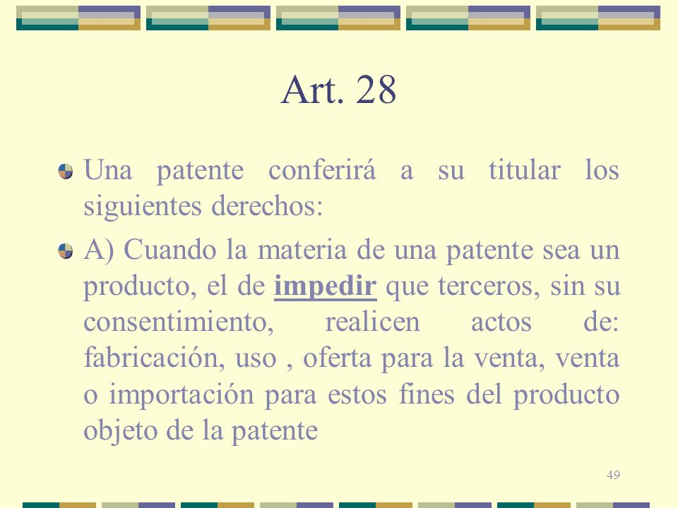 Art. 28 Una patente conferirá a su titular los siguientes derechos: