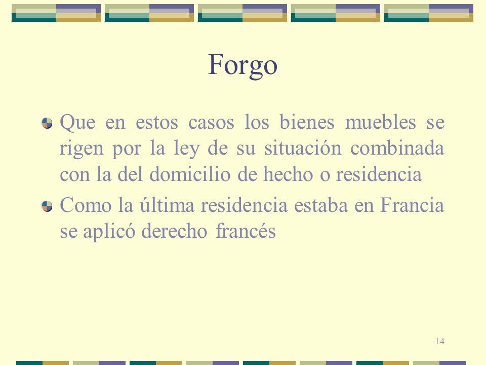 ForgoQue en estos casos los bienes muebles se rigen por la ley de su situación combinada con la del domicilio de hecho o residencia.